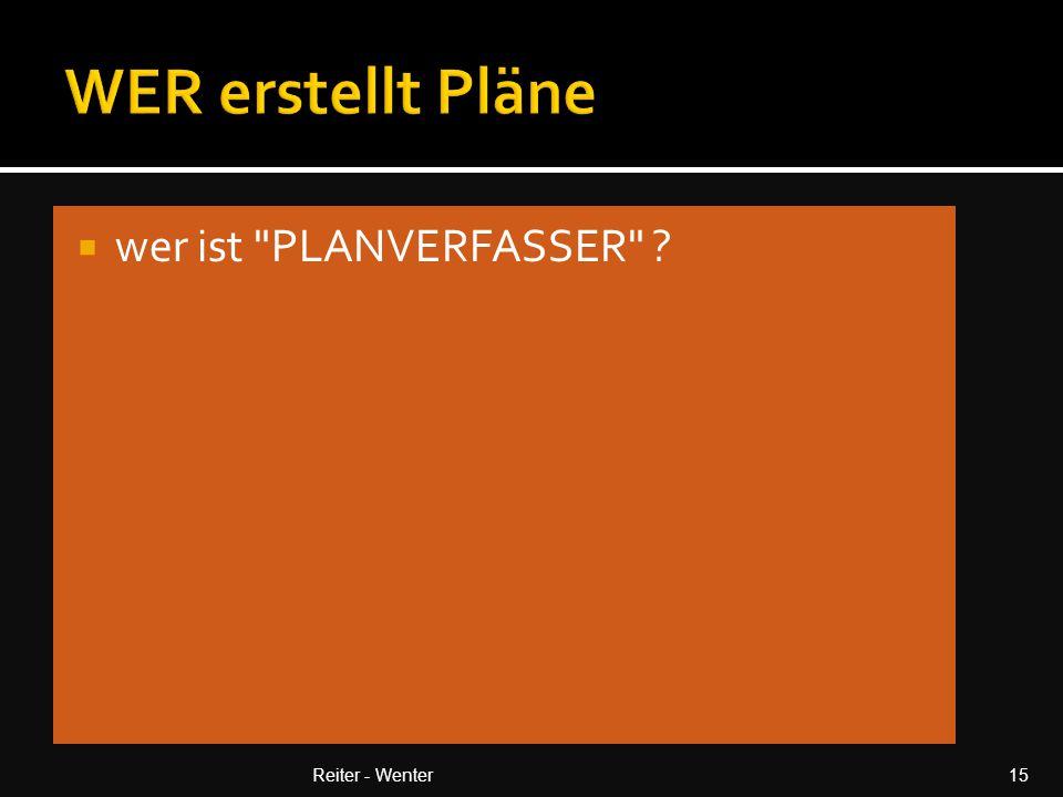 WER erstellt Pläne wer ist PLANVERFASSER Reiter - Wenter