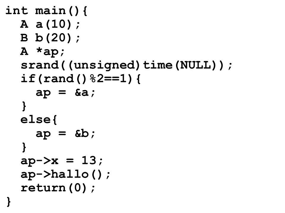 int main(){ A a(10); B b(20); A