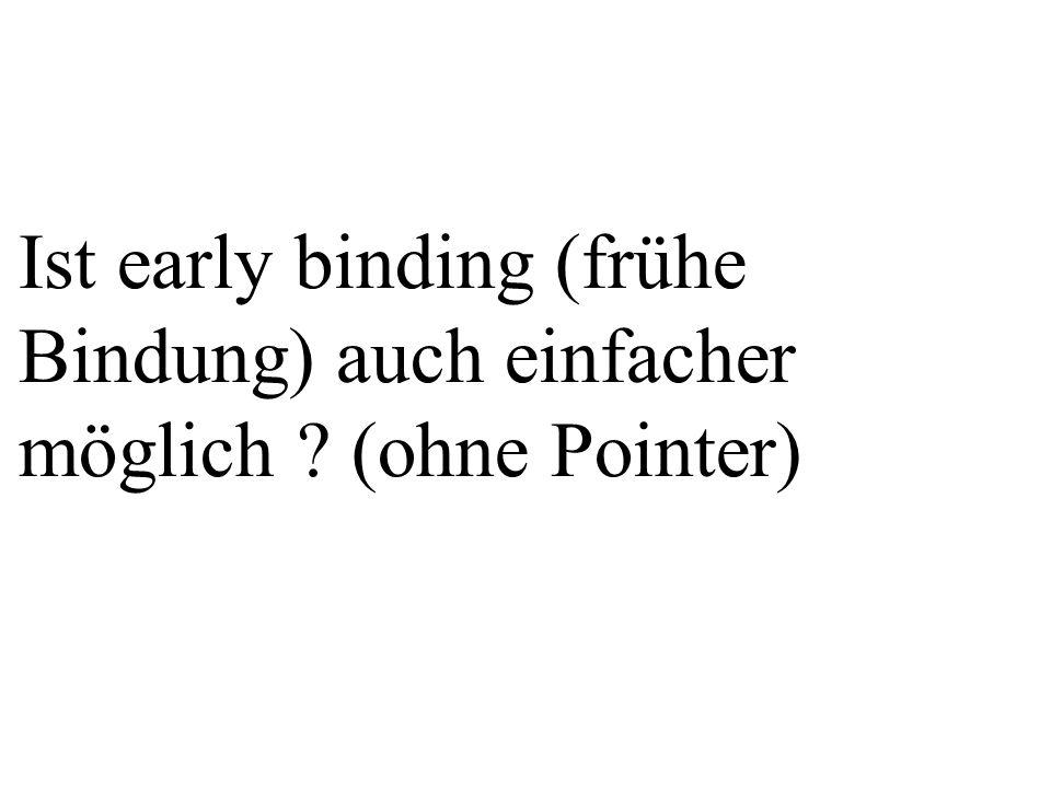 Ist early binding (frühe Bindung) auch einfacher möglich