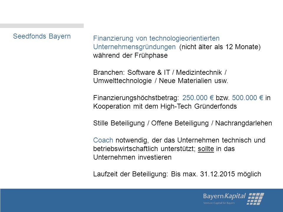 Seedfonds Bayern Finanzierung von technologieorientierten Unternehmensgründungen (nicht älter als 12 Monate) während der Frühphase.