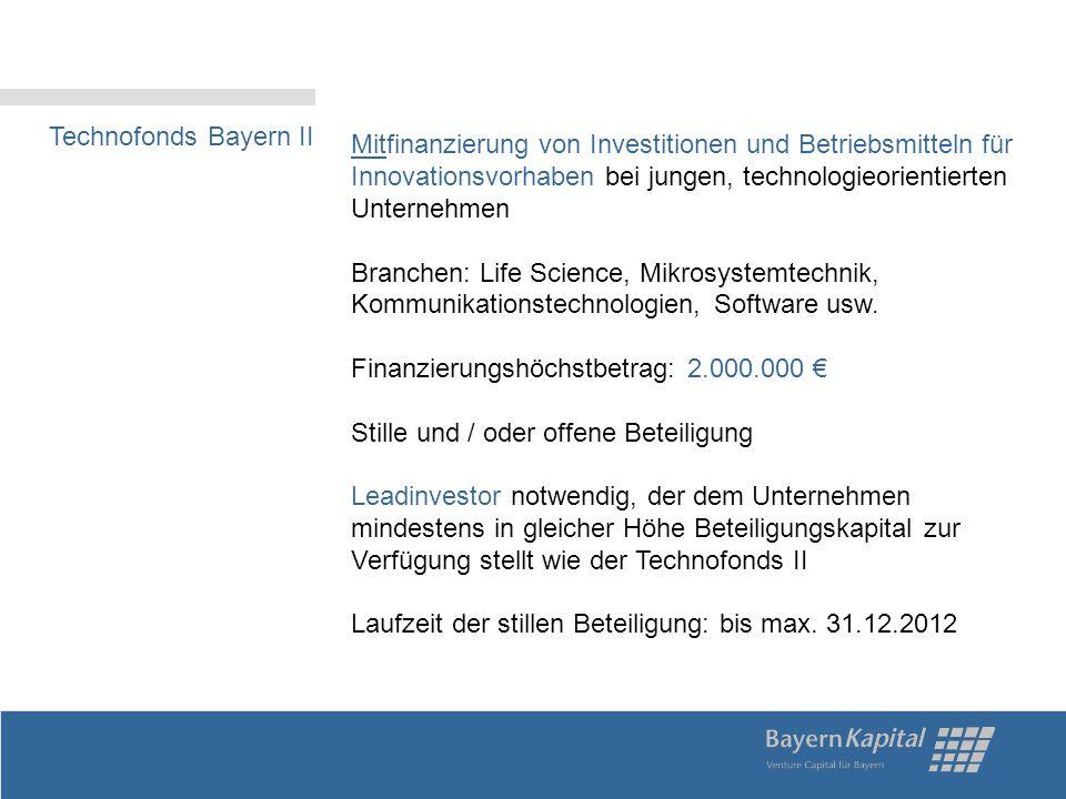 Technofonds Bayern II Mitfinanzierung von Investitionen und Betriebsmitteln für Innovationsvorhaben bei jungen, technologieorientierten Unternehmen.