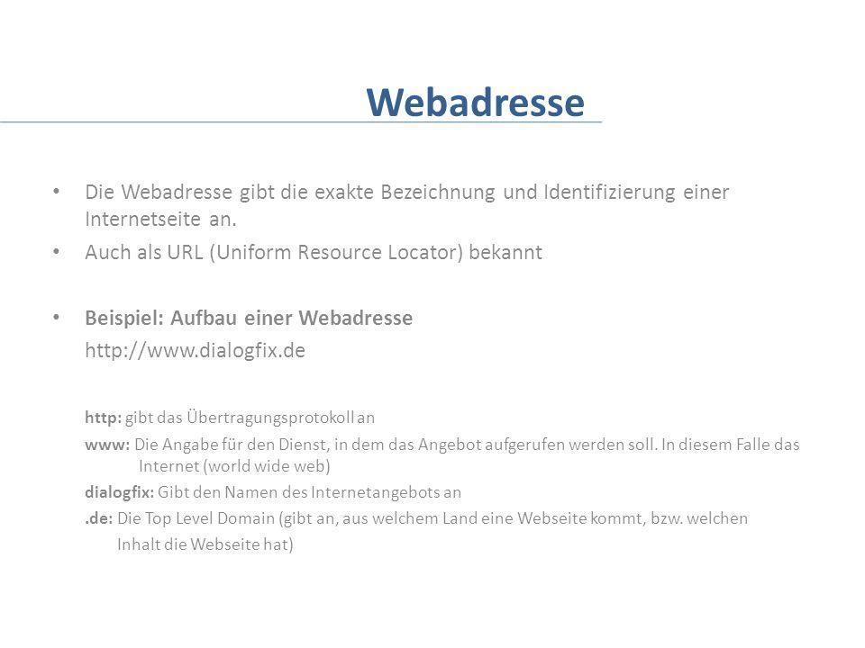 Webadresse Die Webadresse gibt die exakte Bezeichnung und Identifizierung einer Internetseite an. Auch als URL (Uniform Resource Locator) bekannt.