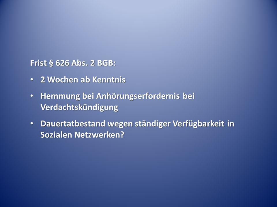 Frist § 626 Abs. 2 BGB: 2 Wochen ab Kenntnis. Hemmung bei Anhörungserfordernis bei Verdachtskündigung.