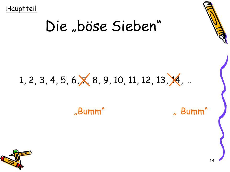 """Hauptteil Die """"böse Sieben 1, 2, 3, 4, 5, 6, 7, 8, 9, 10, 11, 12, 13, 14, … """"Bumm """" Bumm"""