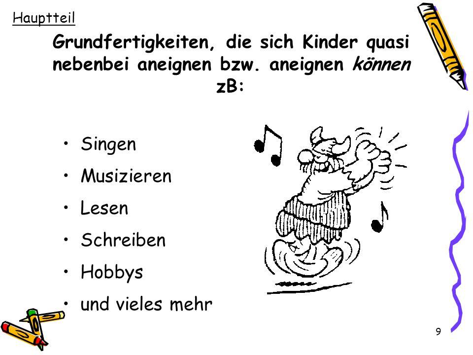 Hauptteil Grundfertigkeiten, die sich Kinder quasi nebenbei aneignen bzw. aneignen können zB: Singen.