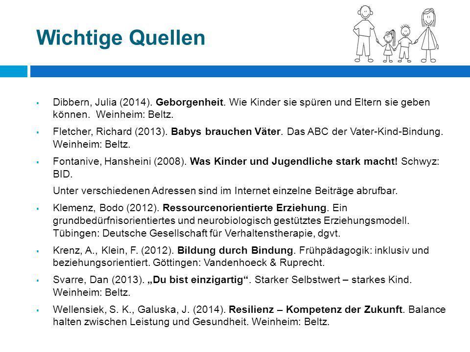 Wichtige Quellen Dibbern, Julia (2014). Geborgenheit. Wie Kinder sie spüren und Eltern sie geben können. Weinheim: Beltz.