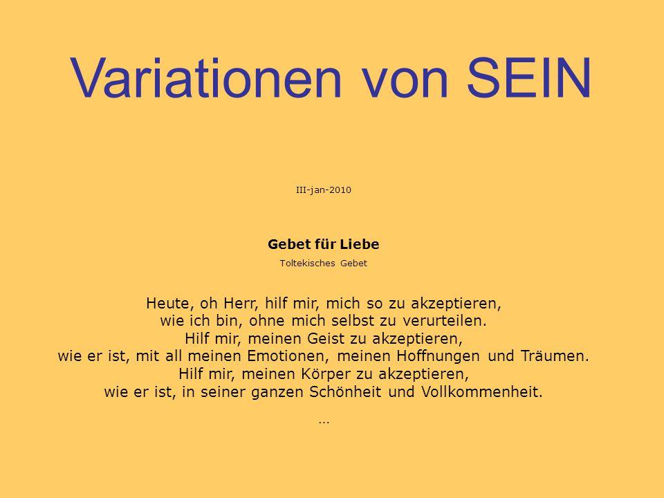 Variationen von SEIN III-jan-2010. Gebet für Liebe. Toltekisches Gebet.