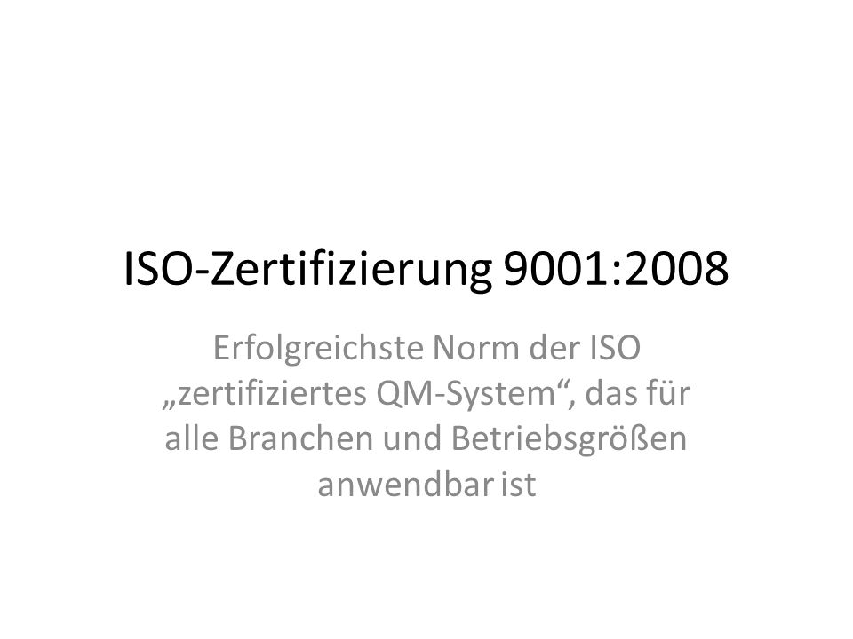 """ISO-Zertifizierung 9001:2008 Erfolgreichste Norm der ISO """"zertifiziertes QM-System , das für alle Branchen und Betriebsgrößen anwendbar ist."""