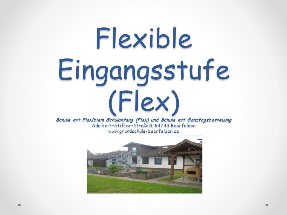 Flexible Eingangsstufe (Flex) Schule mit Flexiblem Schulanfang (Flex) und Schule mit Ganztagsbetreuung Adalbert-Stifter-Straße 8, 64743 Beerfelden www.grundschule-beerfelden.de Tel.