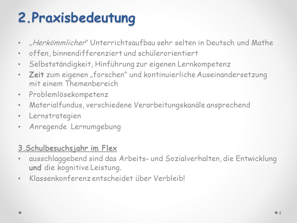 """2.Praxisbedeutung """"Herkömmlicher Unterrichtsaufbau sehr selten in Deutsch und Mathe. offen, binnendifferenziert und schülerorientiert."""
