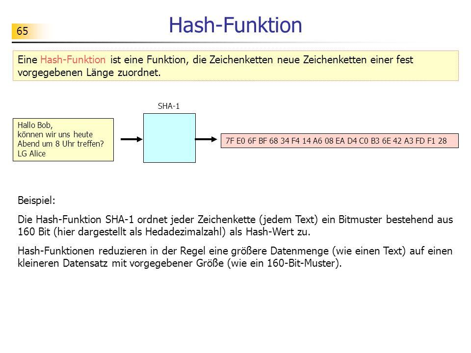 Hash-Funktion Eine Hash-Funktion ist eine Funktion, die Zeichenketten neue Zeichenketten einer fest vorgegebenen Länge zuordnet.