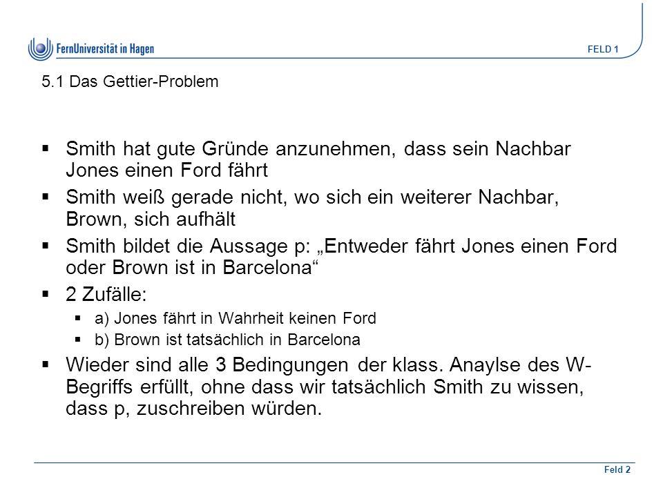 5.1 Das Gettier-Problem Smith hat gute Gründe anzunehmen, dass sein Nachbar Jones einen Ford fährt.