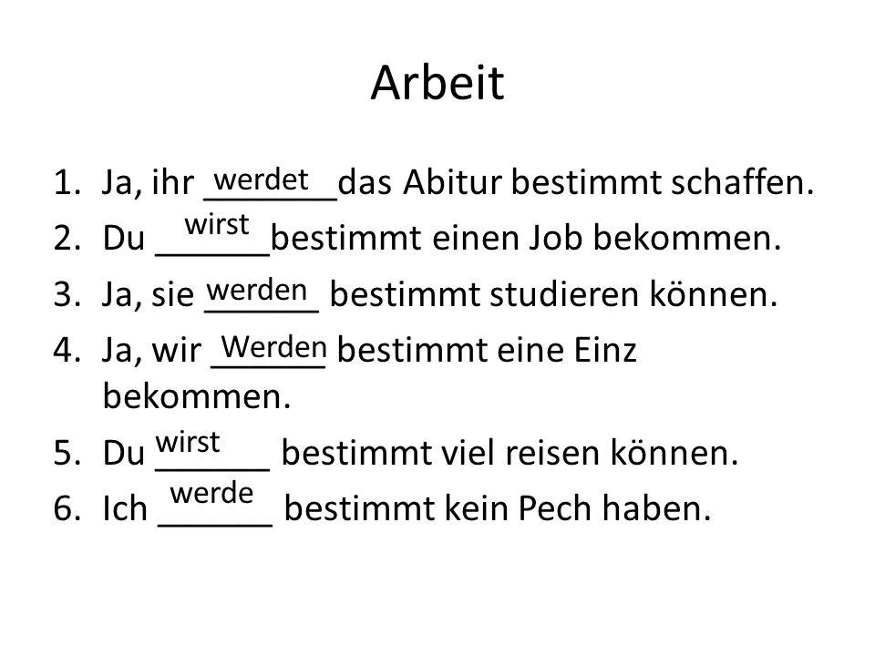 Arbeit Ja, ihr _______das Abitur bestimmt schaffen.