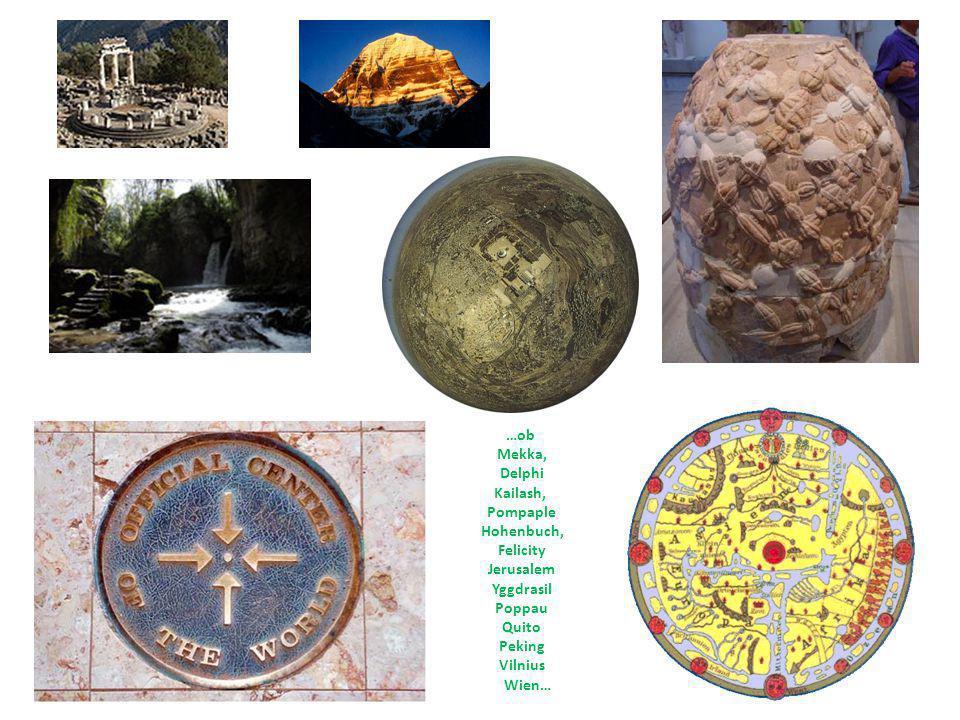 …ob Mekka, Delphi. Kailash, Pompaple. Hohenbuch, Felicity. Jerusalem. Yggdrasil. Poppau. Quito.