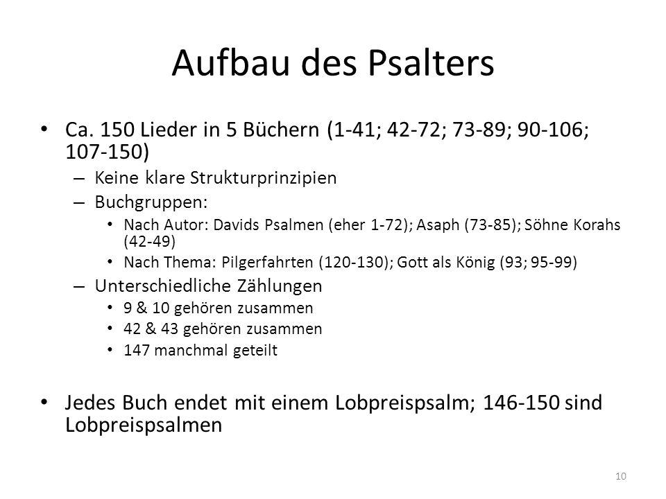 Aufbau des Psalters Ca. 150 Lieder in 5 Büchern (1-41; 42-72; 73-89; 90-106; 107-150) Keine klare Strukturprinzipien.