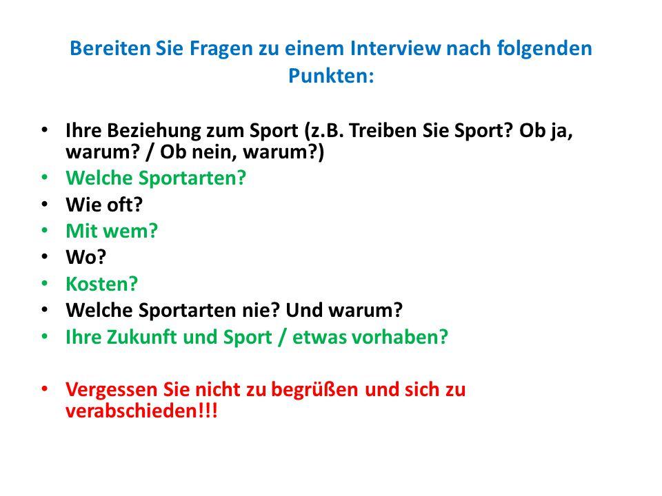 Bereiten Sie Fragen zu einem Interview nach folgenden Punkten: