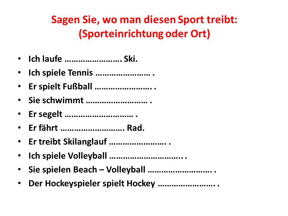 Sagen Sie, wo man diesen Sport treibt: (Sporteinrichtung oder Ort)
