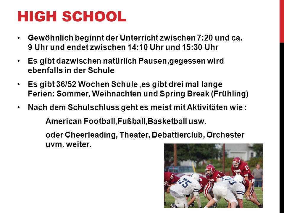 High School Gewöhnlich beginnt der Unterricht zwischen 7:20 und ca. 9 Uhr und endet zwischen 14:10 Uhr und 15:30 Uhr.