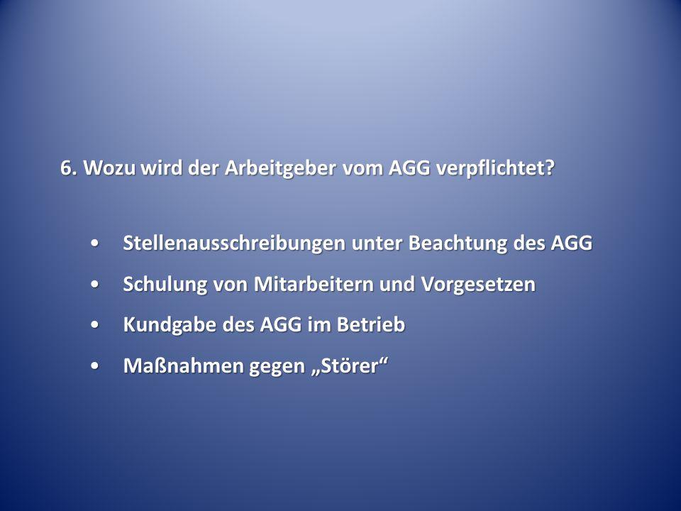 6. Wozu wird der Arbeitgeber vom AGG verpflichtet