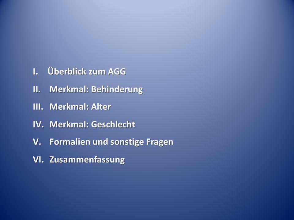 I. Überblick zum AGG Merkmal: Behinderung. Merkmal: Alter. Merkmal: Geschlecht. Formalien und sonstige Fragen.