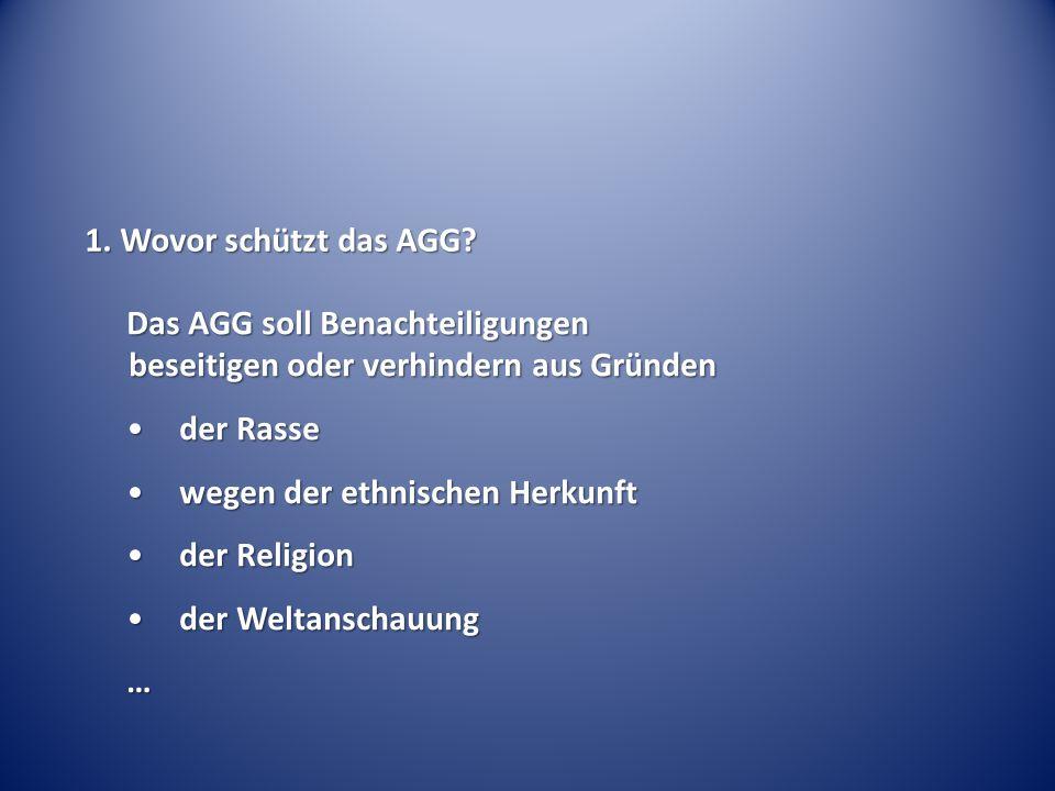 1. Wovor schützt das AGG Das AGG soll Benachteiligungen beseitigen oder verhindern aus Gründen. der Rasse.