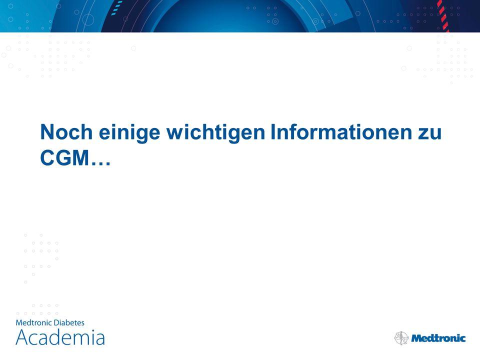 Noch einige wichtigen Informationen zu CGM…