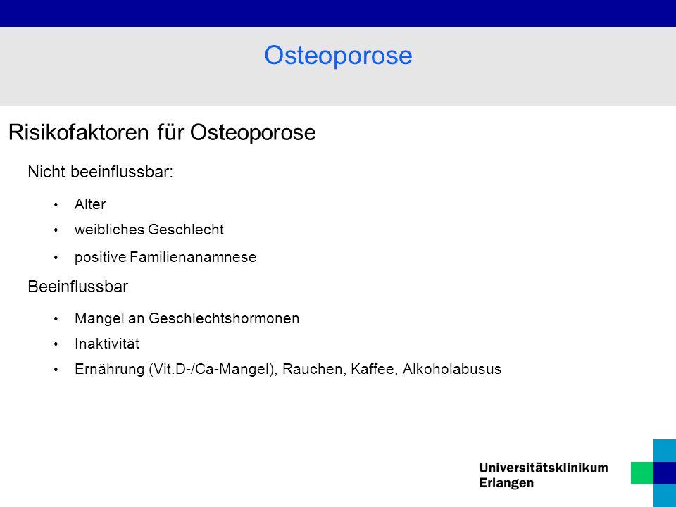 Osteoporose Risikofaktoren für Osteoporose Nicht beeinflussbar: