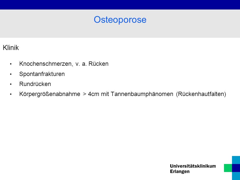 Osteoporose Klinik Knochenschmerzen, v. a. Rücken Spontanfrakturen