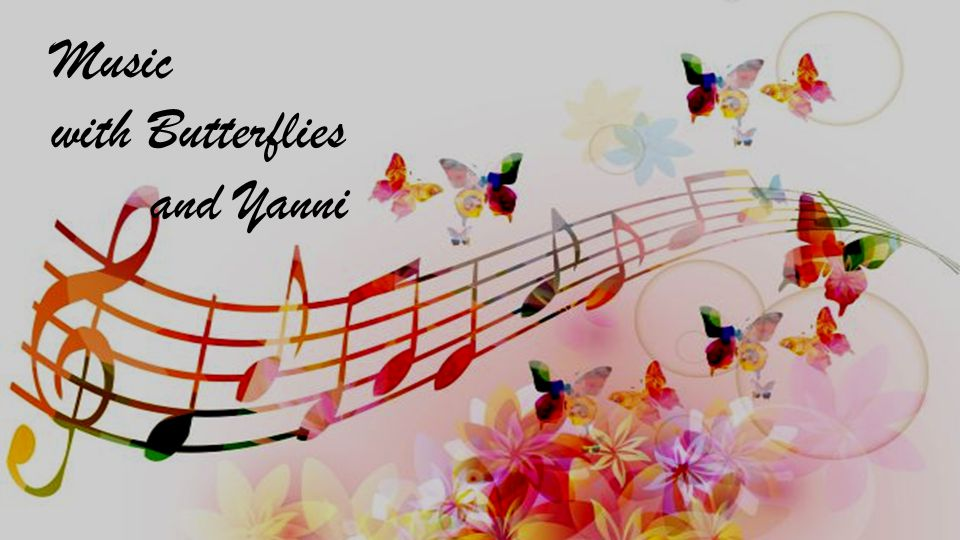 Music with Butterflies and Yanni