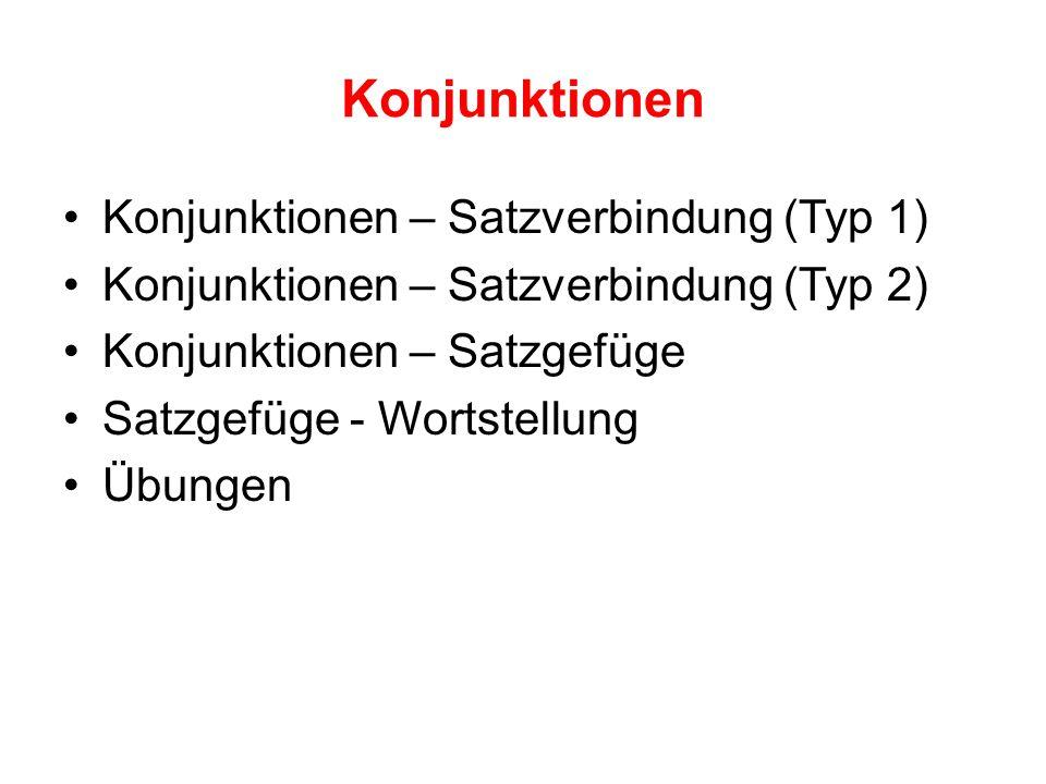 Konjunktionen Konjunktionen – Satzverbindung (Typ 1)