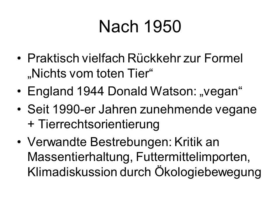 """Nach 1950 Praktisch vielfach Rückkehr zur Formel """"Nichts vom toten Tier England 1944 Donald Watson: """"vegan"""