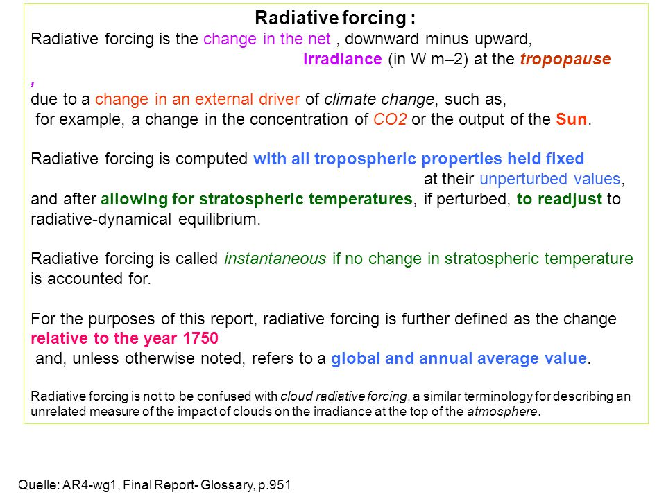 Radiative forcing : Radiative forcing is the change in the net , downward minus upward, irradiance (in W m–2) at the tropopause ,