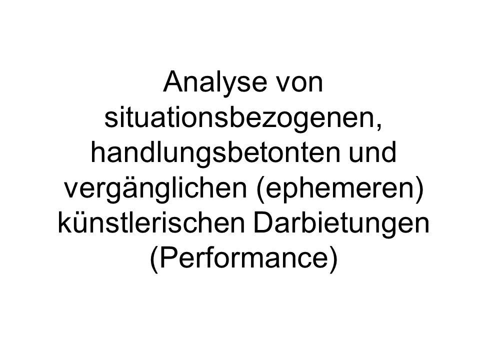 Analyse von situationsbezogenen, handlungsbetonten und vergänglichen (ephemeren) künstlerischen Darbietungen (Performance)