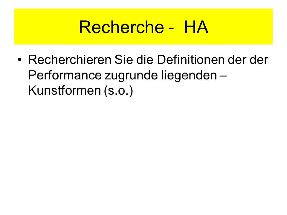 Recherche - HA Recherchieren Sie die Definitionen der der Performance zugrunde liegenden –Kunstformen (s.o.)
