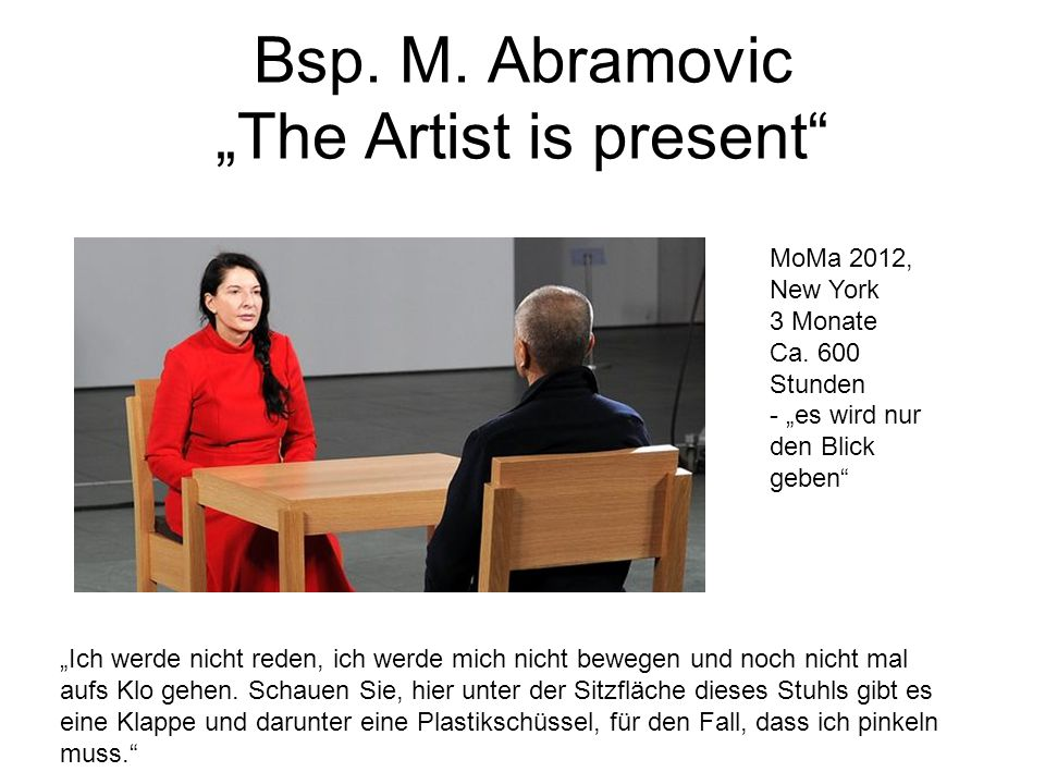 "Bsp. M. Abramovic ""The Artist is present"