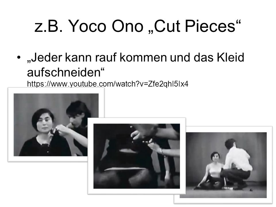"z.B. Yoco Ono ""Cut Pieces"