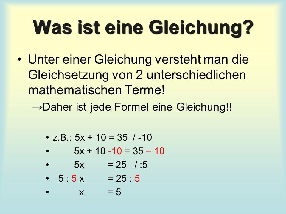 Was ist eine Gleichung Unter einer Gleichung versteht man die Gleichsetzung von 2 unterschiedlichen mathematischen Terme!