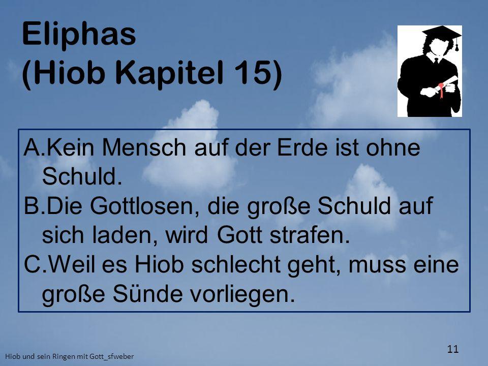 Eliphas (Hiob Kapitel 15) Kein Mensch auf der Erde ist ohne Schuld.