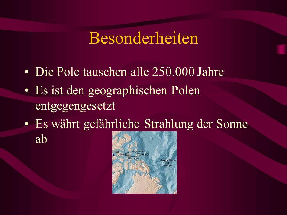 Besonderheiten Die Pole tauschen alle 250.000 Jahre