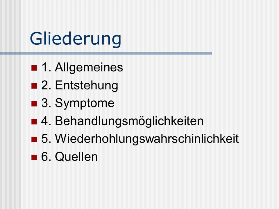 Gliederung 1. Allgemeines 2. Entstehung 3. Symptome