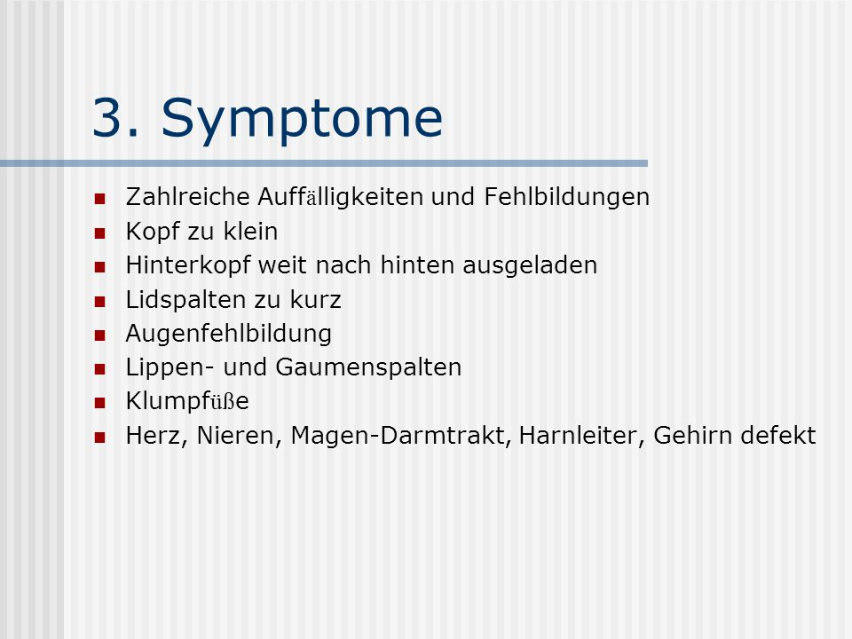 3. Symptome Zahlreiche Auffälligkeiten und Fehlbildungen Kopf zu klein