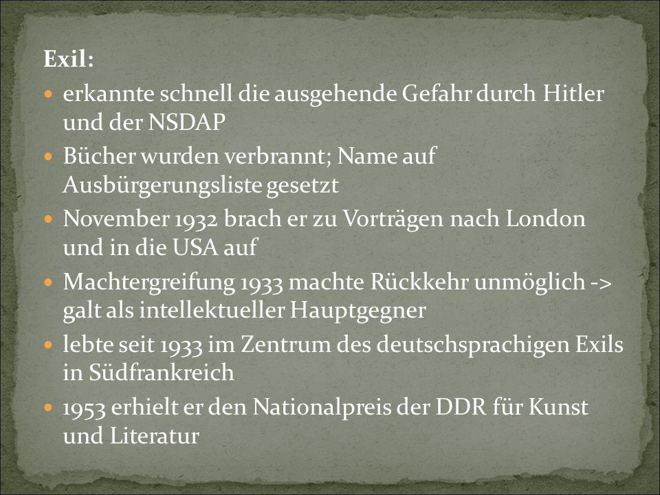 Exil: erkannte schnell die ausgehende Gefahr durch Hitler und der NSDAP. Bücher wurden verbrannt; Name auf Ausbürgerungsliste gesetzt.