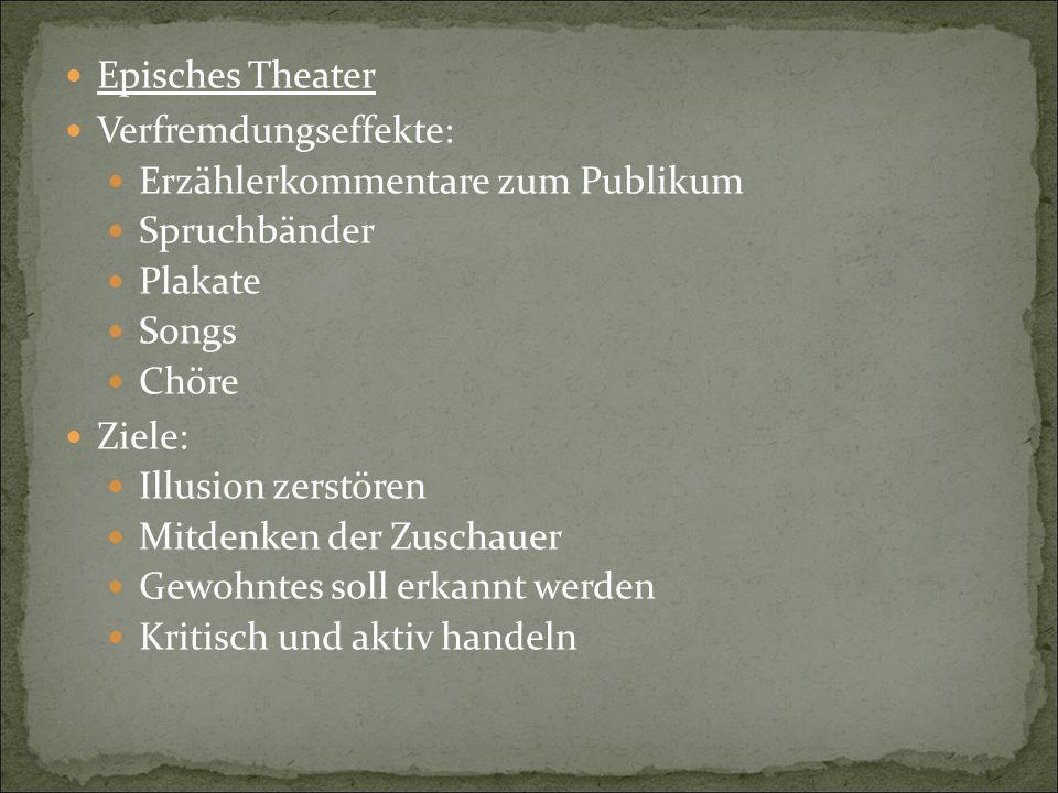 Episches Theater Verfremdungseffekte: Erzählerkommentare zum Publikum. Spruchbänder. Plakate. Songs.