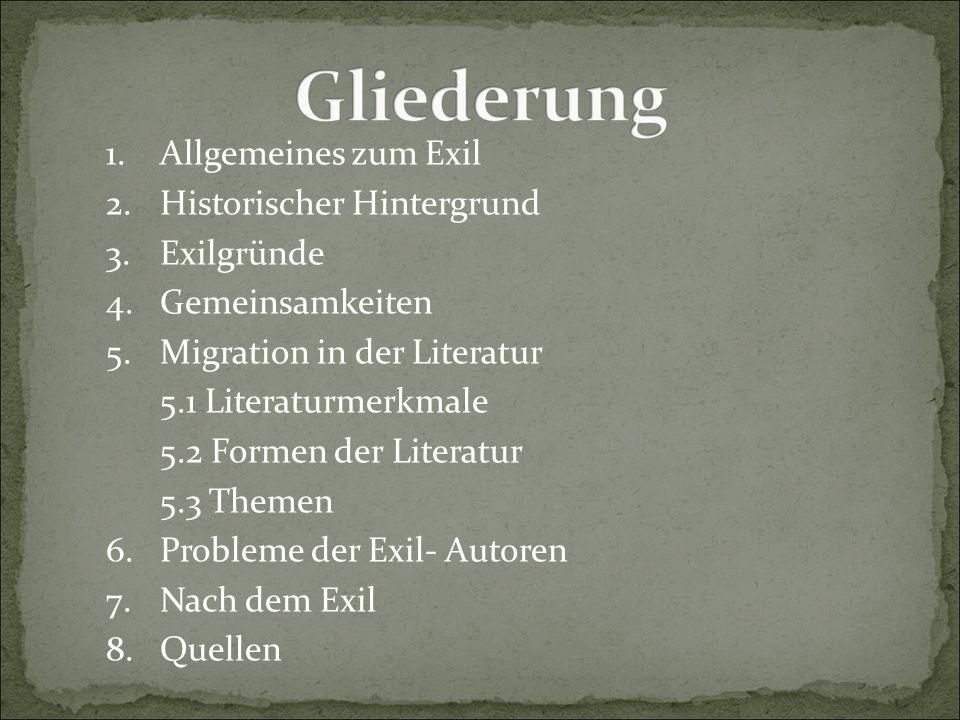 1. Allgemeines zum Exil 2. Historischer Hintergrund. 3. Exilgründe. 4. Gemeinsamkeiten. 5. Migration in der Literatur.