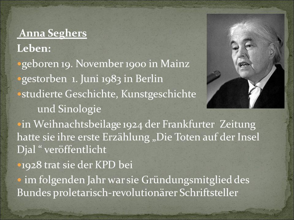 Anna Seghers Leben: geboren 19. November 1900 in Mainz. gestorben 1. Juni 1983 in Berlin. studierte Geschichte, Kunstgeschichte.