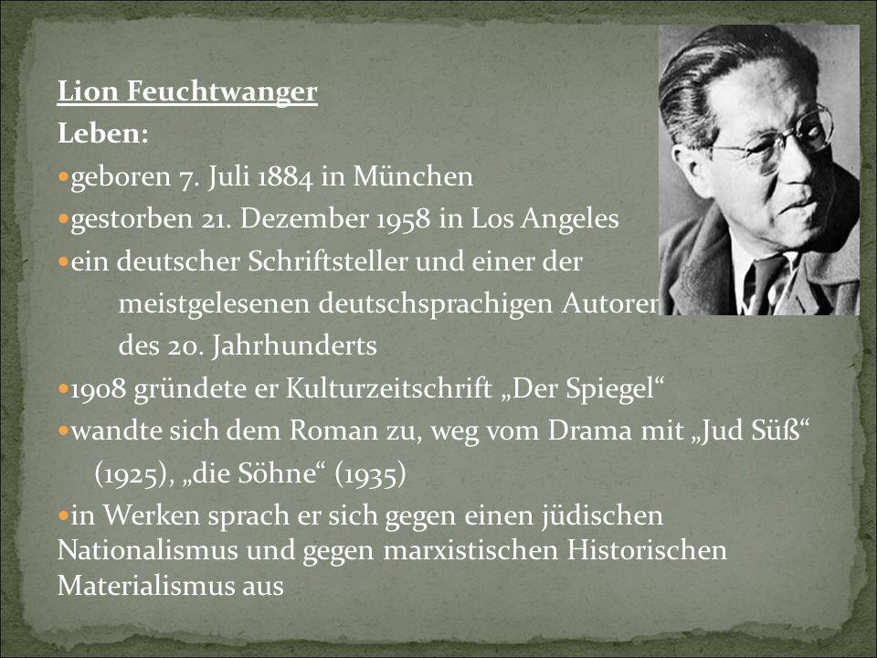 Lion Feuchtwanger Leben: geboren 7. Juli 1884 in München. gestorben 21. Dezember 1958 in Los Angeles.