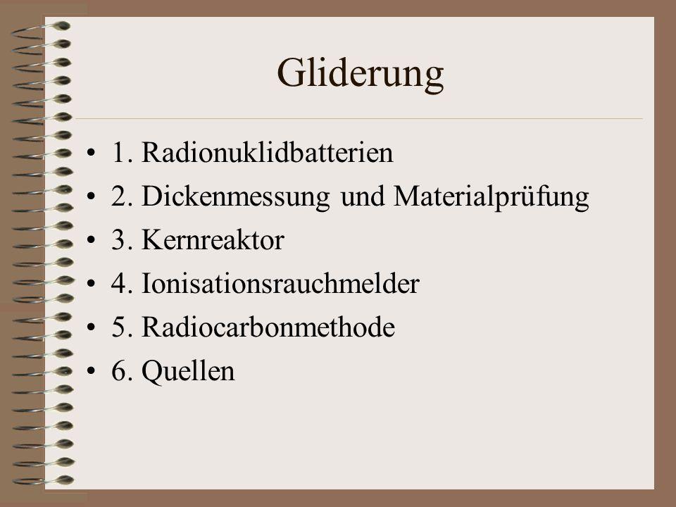 Gliderung 1. Radionuklidbatterien 2. Dickenmessung und Materialprüfung
