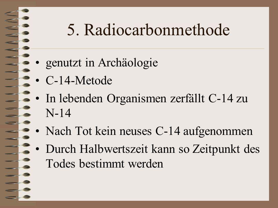 5. Radiocarbonmethode genutzt in Archäologie C-14-Metode