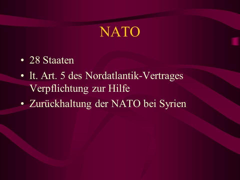 NATO 28 Staaten. lt. Art. 5 des Nordatlantik-Vertrages Verpflichtung zur Hilfe.