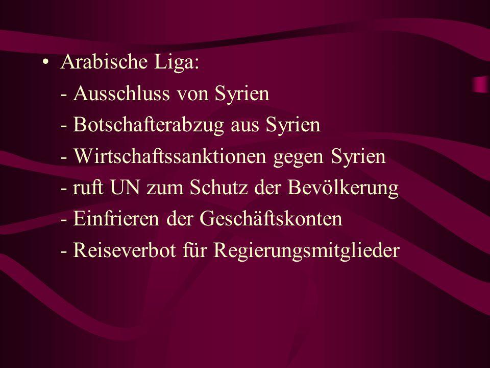 Arabische Liga: - Ausschluss von Syrien. - Botschafterabzug aus Syrien. - Wirtschaftssanktionen gegen Syrien.